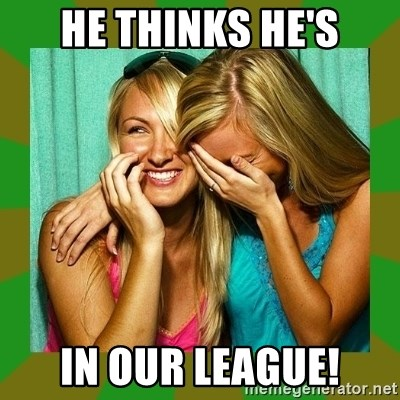 Laughing Girls  - he thinks he's in our league!