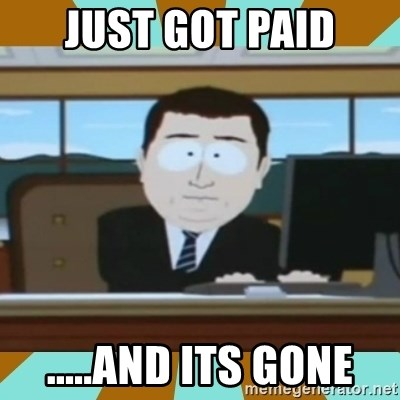 And it's gone - JusT got paid .....and its gone