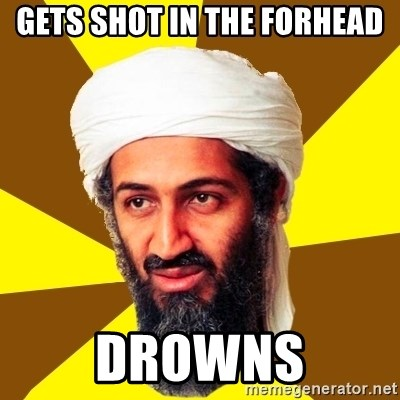 Osama - GETS SHOT IN THE FORHEAD DROWNS