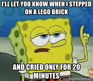 Tough Spongebob - I'LL LET YOU KNOW WHEN I STEPPED ON A LEGO BRICK AND CRIED ONLY FOR 20 MINUTES