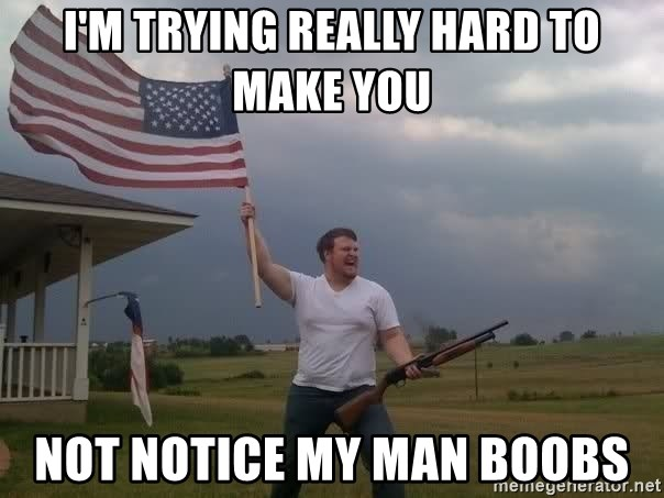 american flag shotgun guy - I'm trying really hard to make you not notice my man boobs