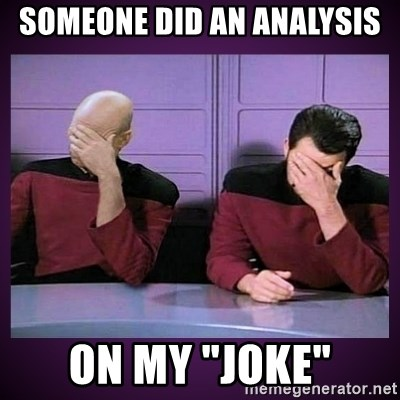 """Double Facepalm - Someone did an Analysis ON my """"Joke"""""""