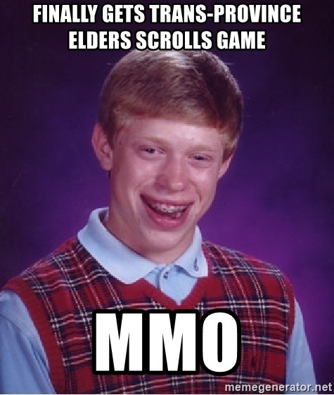 Bad Luck Brian - FINALLY GETS TRANS-PROVINCE ELDERS SCROLLS GAME mmo