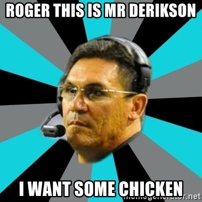Stoic Ron - ROGER THIS IS MR DERIKSON I WANT SOME CHICKEN