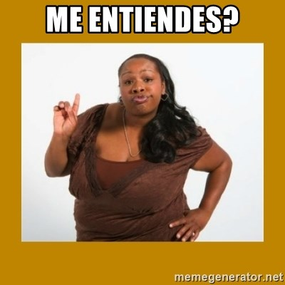 Angry Black Woman - Me entiendes?