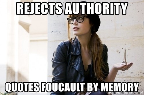 Scumbag Continental Philosopher - rejects authority quotes foucault by memory
