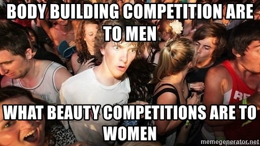 Sudden Realization Ralph - body building competition are to men what beauty competitions are to women