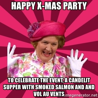 Hyacinth Bucket - HAPPY X-MAS PARTY To celebrate the event, a candelit supper with smoked salmon and and vol au vents