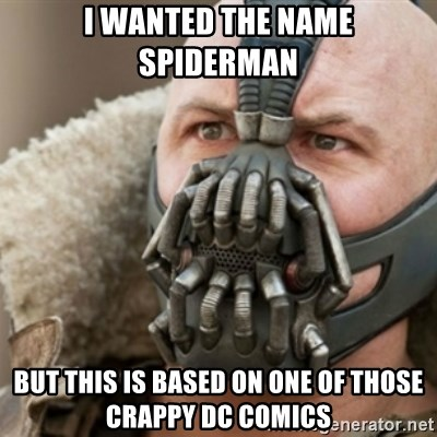 Bane - I wanted the name spiderman but this is based on one of those crappy DC comics