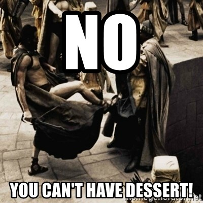 sparta kick - no you can't have dessert!