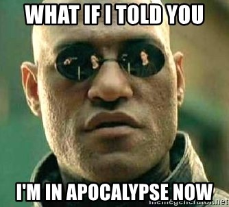 What if I told you / Matrix Morpheus - What if I told you i'M IN APOCALYPSE NOW