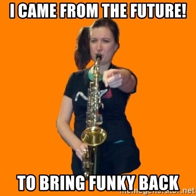 SaxGirl - I came from the future! to bring funky back