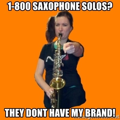 SaxGirl - 1-800 Saxophone solos? They dont have my brand!