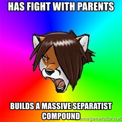 Advice Furry - has fight with parents builds a massive separatist compound