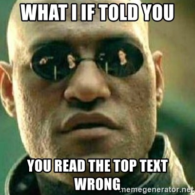 What If I Told You - What i if told you you read the top text wrong