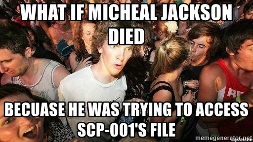-Sudden Clarity Clarence - what if micheal jackson died becuase he was trying to access scp-001's file