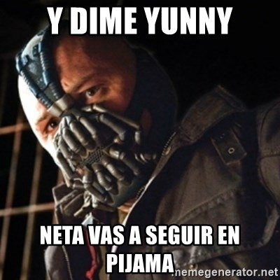 Only then you have my permission to die - Y DIME YUNNY NETA VAS A SEGUIR EN PIJAMA