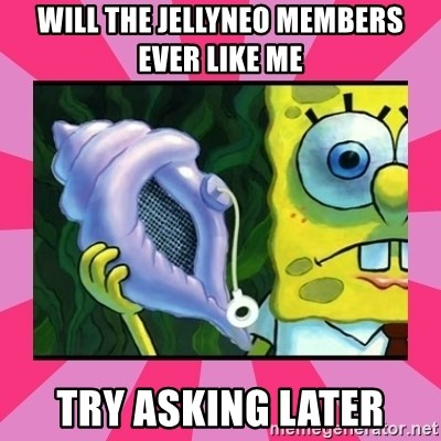 magic conch shell - Will the jellyneo members ever like me Try asking later