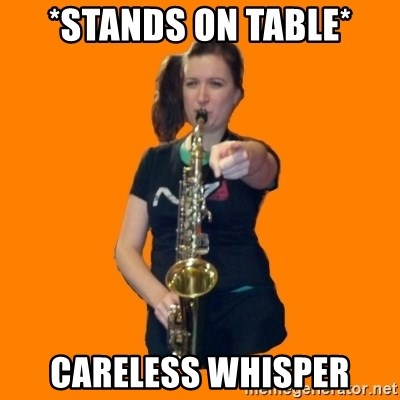 SaxGirl - *Stands on table* Careless Whisper