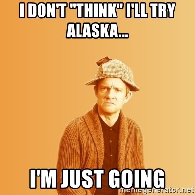 """TIPICAL ABSURD - I don't """"think"""" I'll Try alaska... I'm just going"""