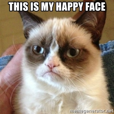Grumpy Cat  - this is my happy face