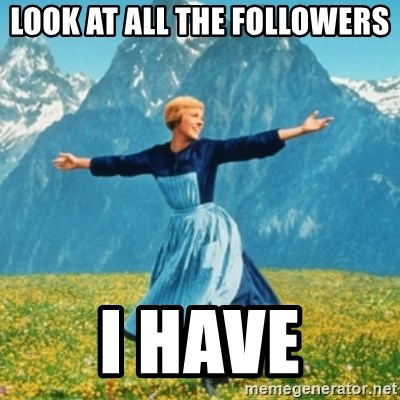 Sound Of Music Lady - look at all the followers i have