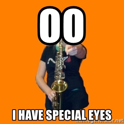 SaxGirl - OO i have special eyes