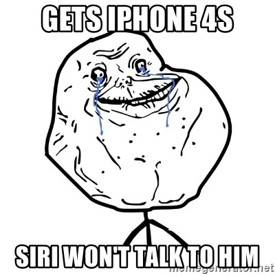 Forever Alone Guy - GETS IPHONE 4S SIRI WON'T TALK TO HIM