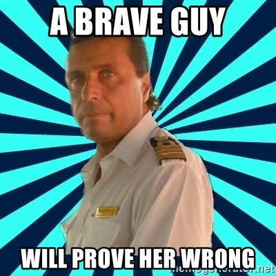 Francseco Schettino - A Brave guy will prove her wrong