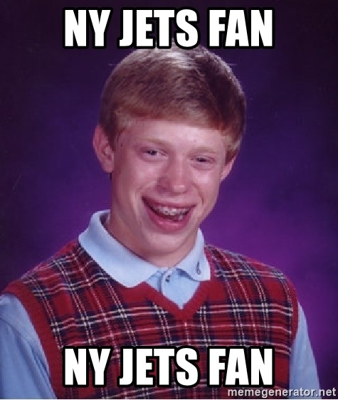 Bad Luck Brian - ny jets fan ny jets fan