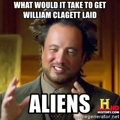 ancient alien guy - WHAT WOULD IT TAKE TO GET WILLIAM CLAGETT LAID ALIENS