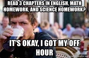 The Lazy College Senior - read 3 chapters in english, math homework, and science homework? it's okay, i got my off hour