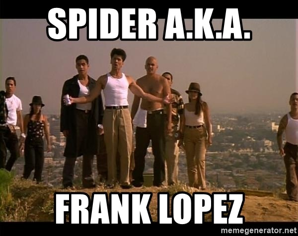 Blood in blood out - SPIDER A.K.A. fRANK LOPEZ