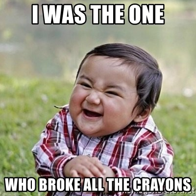 Niño Malvado - Evil Toddler - I WAS THE ONE WHO BROKE ALL THE CRAYONS