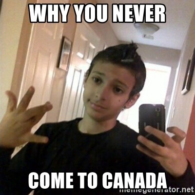 Thug life guy - why you never  come to canada