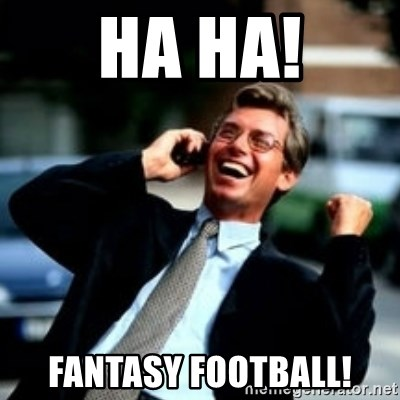HaHa! Business! Guy! - HA HA! FANTASY FOOTBALL!