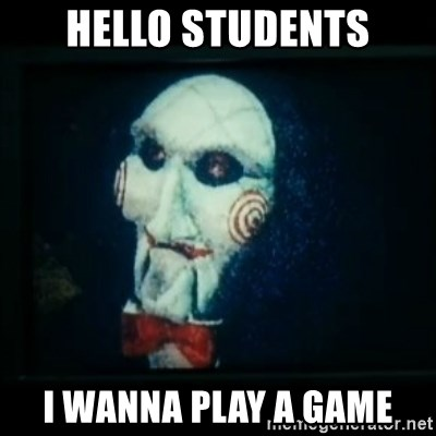 SAW - I wanna play a game - hello students i wanna play a game