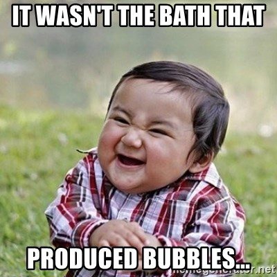 Niño Malvado - Evil Toddler - it wasn't the bath that  produced bubbles...