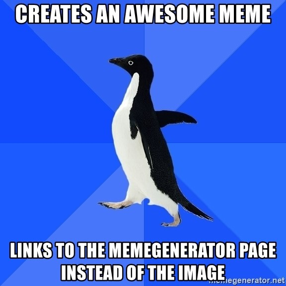 Socially Awkward Penguin - Creates an awesome meme Links to the Memegenerator page instead of the image