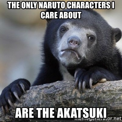 Confession Bear - The only naruto characters i care about are the akatsuki