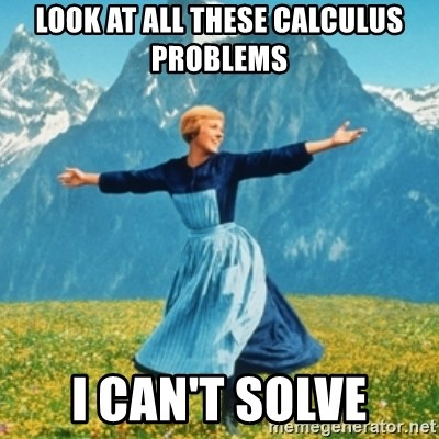 Look at all these calculus problems I can\'t solve - Sound Of Music ...