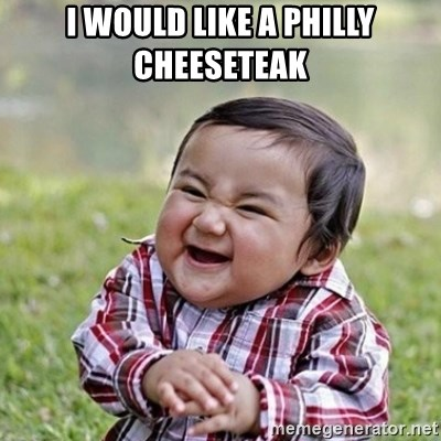 Niño Malvado - Evil Toddler - I would like a Philly Cheeseteak
