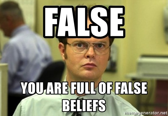 Dwight Meme - FALSE you are full of false beliefs