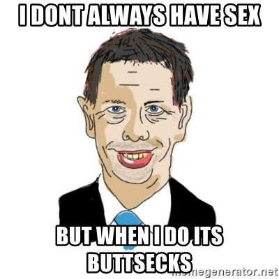 Vita Kränkta Mannen - I DONT ALWAYS HAVE SEX BUT WHEN I DO ITS BUTTSECKS