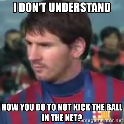 Messi Dont Understand - I DON'T UNDERSTAND HOW YOU DO TO NOT KICK THE BALL IN THE NET?
