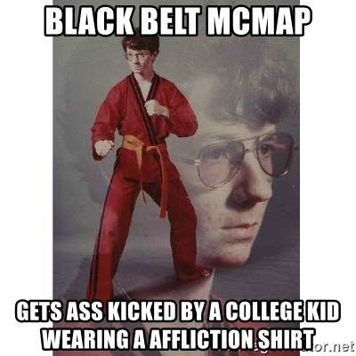 Karate Kid - black belt MCmap gets ass kicked by a college kid wearing a affliction shirt