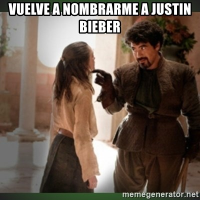 What do we say to the god of death ?  - VUELVE A NOMBRARME A JUSTIN BIEBER
