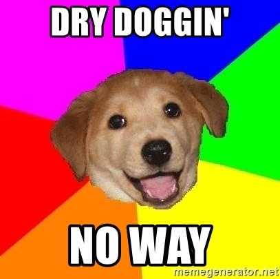 Advice Dog - dry doggin' No way