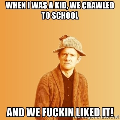 TIPICAL ABSURD - WHEN I WAS A KID, WE CRAWLED TO SCHOOL AND WE FUCKIN LIKED IT!