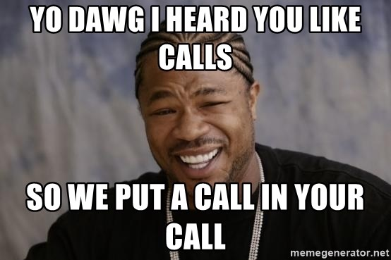 xzibit-yo-dawg - Yo dawg i heard you like calls so we put a call in your call